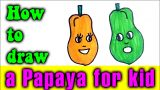 How to draw a Papaya for kids